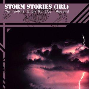 Terra-Phi & Oh No Its Howard - Storm Stories (irl)
