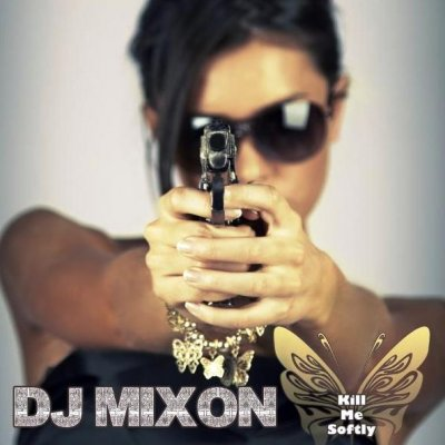 Dj Mixon - Kill Me Softly