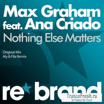 Max Graham feat Ana Criado - Nothing Else Matters