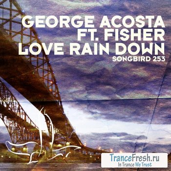 George Acosta feat Fisher - Love Rain Down (Incl First State Remix)
