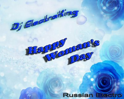 Dj ElectroKing - Happy Woman's Day (Russian Electro)