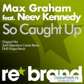 Max Graham feat. Neev Kennedy - So Caught Up