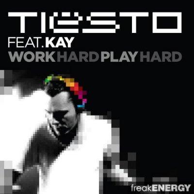 Tiesto Feat. Kay - Work Hard, Play Hard