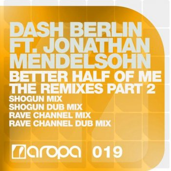 Dash Berlin feat Jonathan Mendelsohn - Better Half Of Me (Shogun & Rave CHannel Remixes)