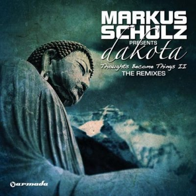 Markus Schulz pres. Dakota - Thoughts Become Things II (The Remixes) (Album)