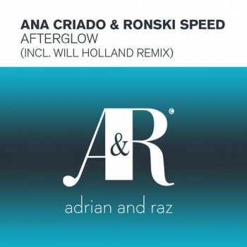 Ana Criado & Ronski Speed - Afterglow (incl. Will Holland Remix)