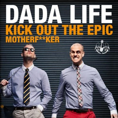 Dada Life - Kick Out The Epic Motherfucker (Incl. Vocal Mix)