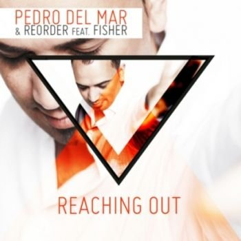 Pedro Del Mar With Reorder Feat. Fisher - Reaching Out (2012)