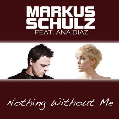 Markus Schulz feat. Ana Diaz - Nothing Without Me (2012)