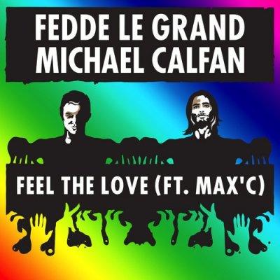 Fedde Le Grand & Michael Calfan feat. Max'C - Feel the Love