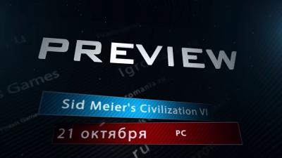 Превью игры - Sid Meier's Civilization VI