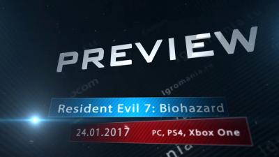 Превью игры - Resident Evil 7: Biohazard